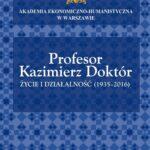 Profesor Kazimierz Doktór. Życie i działalność (1935-2016)