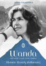 Książka Wanda. Opowieść o sile życia i śmierci. Historia Wandy Rutkiewicz