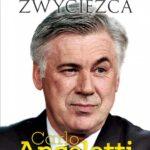 Carlo Ancelotti. Nienasycony zwycięzca
