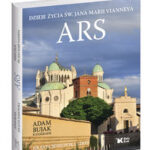 Ars. Dzieje życia św. Jana Marii Vianneya