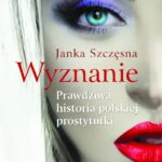 Wyznanie. Prawdziwa historia polskiej prostytutki