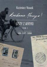 Kochana Maryś! Listy z Afryki. Tom I. Libia – Egipt – Sudan