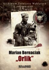 """Archiwum Żołnierzy Wyklętych. Wolumen 19. Marian Bernaciak """"Orlik"""""""