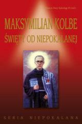 Maksymilian Kolbe Święty od Niepokalanej