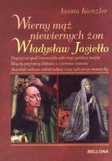 Książka Wierny mąż niewiernych żon. Władysław Jagiełło