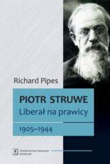 Piotr Struwe. Liberał na prawicy, 1905-1944