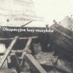 Okupacyjne losy muzyków. Warszawa 1939–1945. Tom 2