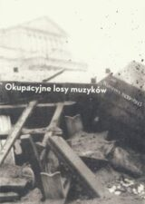Książka Okupacyjne losy muzyków. Warszawa 1939–1945. Tom 2