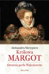 Królowa Margot. Ostatnia perła Walezjuszów
