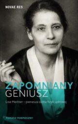 Książka Zapomniany geniusz. Lise Meitner – pierwsza dama fizyki jądrowej