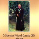 O. Martynian Wojciech Darzycki OFM (1918-2009) - bernardyn, odnowiciel franciszkanów na Ukrainie