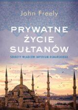 Książka Prywatne życie sułtanów. Sekrety władców Imperium Osmańskiego