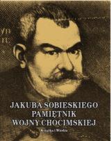Książka Jakub Sobieski. Pamiętnik wojny chocimskiej