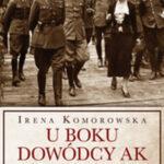 U boku dowódcy AK. Wspomnienia generałowej Komorowskiej