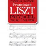 Franciszek Liszt. Przyjaciel Polski i Polaków