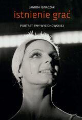 Istnienie grać. Portret Ewy Wycichowskiej