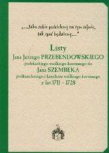 Książka Listy Jana Jerzego Przebendowskiego podskarbiego wielkiego koronnego do Jana Szembeka podkanclerzego i kanclerza wielkiego koronnego z lat 1711-1728