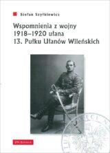 Wspomnienia z wojny 1918-1920 ułana 13. Pułku Ułanów Wileńskich
