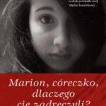 Marion, córeczko, dlaczego cię zadręczyli?