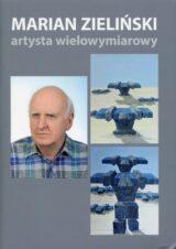 Książka Marian Zieliński. Artysta wielowymiarowy