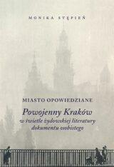 Książka Miasto opowiedziane. Powojenny Kraków w świetle żydowskiej literatury dokumentu osobistego