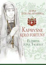 Książka Kapryśne koło fortuny. Elżbieta żona Jagiełły