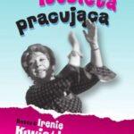 Kobieta pracująca. Rzecz o Irenie Kwiatkowskiej i jej czasach