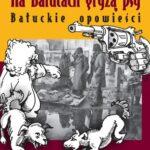Na Bałutach gryzą psy. Bałuckie opowieści