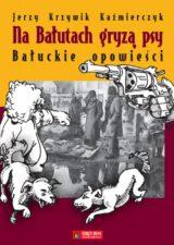 Książka Na Bałutach gryzą psy. Bałuckie opowieści
