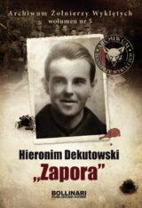 """Książka Archiwum Żołnierzy Wyklętych. Wolumen 5. Hieronim Dekutowski """"Zapora"""""""