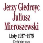 Jerzy Giedroyc - Juliusz Mieroszewski. Listy 1957-1975, część 1-3