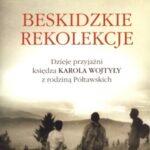 Beskidzkie rekolekcje. Dzieje przyjaźni księdza Karola Wojtyły z rodziną Półtawskich