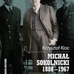 Michał Sokolnicki 1880-1967. Piłsudczyk - historyk - dyplomata
