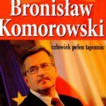 Bronisław Komorowski. Czlowiek pełen tajemnic