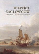 W epoce żaglowców. Morze od antyku do XVIII wieku