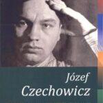 Józef Czechowicz. Poeta – Prozaik – Krytyk – Tłumacz