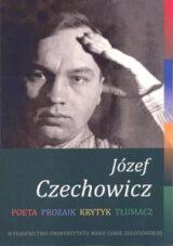 Książka Józef Czechowicz. Poeta – Prozaik – Krytyk – Tłumacz