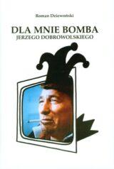 Książka Dla mnie bomba Jerzego Dobrowolskiego