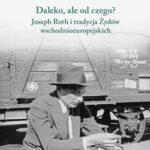 Daleko, ale od czego? Joseph Roth i tradycja Żydów wschodnioeuropejskich