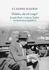 Książka Daleko, ale od czego? Joseph Roth i tradycja Żydów wschodnioeuropejskich