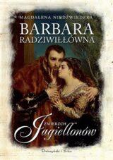 Zmierzch Jagiellonów. Barbara Radziwiłłówna