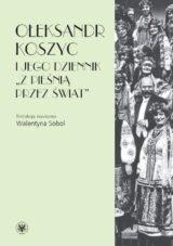 """Książka Ołeksandr Koszyc i jego dziennik """"Z pieśnią przez świat"""""""