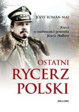 Książka Ostatni rycerz Polski. Rzecz o osobowości generała Józefa Hallera