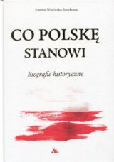 Co Polskę stanowi. Biografie historyczne
