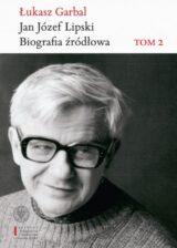 Jan Józef Lipski. Biografia źródłowa. Tom 2