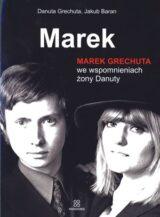 Marek. Marek Grechuta we wspomnieniach żony Danuty
