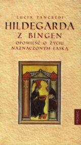 Hildegarda z Bingen. Opowieść o życiu naznaczonym łaską