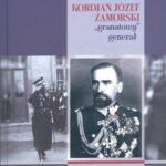 """Kordian Józef Zamorski """"granatowy"""" generał"""