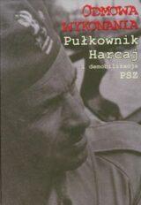 Książka Odmowa wykonania Pułkownik Harcaj i demobilizacja PSZ