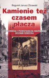 Książka Kamienie też czasem płaczą. Okupowana i powstańcza Warszawa oczami dziecka